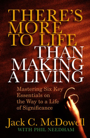 There's More to Life than Making a Living: Mastering Six Key Essentials on the Way to a Life of Significance - eBook  -     By: Jack C. McDowell, Phil Needham