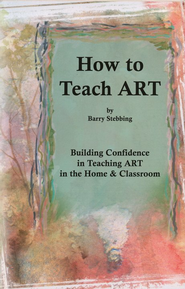 How to Teach Art   -     By: Barry Stebbing
