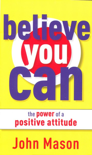 Believe You Can: The Power of a Positive Attitude   -     By: John Mason