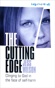The Cutting Edge: Clinging to God in the Face of Self-Harm  -              By: Jess Wilson