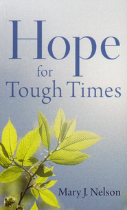 Hope for Tough Times  -              By: Mary J. Nelson