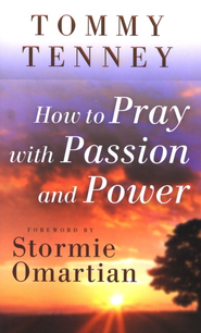 How to Pray with Passion and Power  -     By: Tommy Tenney