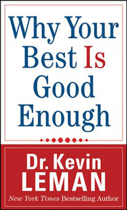 Why Your Best Is Good Enough  -     By: Dr. Kevin Leman