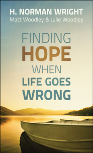 Finding Hope When Life Goes Wrong  -     By: H. Norman Wright, Matt Woodley, Julie Woodley