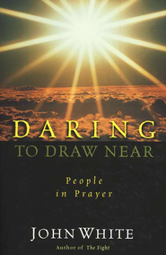 Daring to Draw Near   -     By: John White