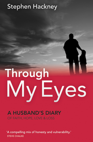 Through My Eyes: A Husbands Diary of Faith, Hope, Love & Loss  -              By: Stephen Hackney