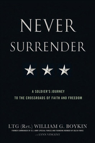 Never Surrender: A Soldier's Journey to the Crossroads of Faith and Freedom - eBook  -     By: LTG (Ret.) William Boykin, Lynn Vincent