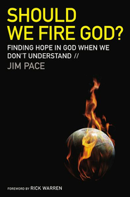 Should We Fire God?: Finding Hope in God When We Don't Understand - eBook  -     By: Jim Pace
