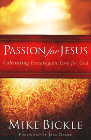 Passion for Jesus - Revised  -              By: Mike Bickle