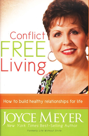 Conflict-Free Living: How to Build Healthy Relationships for Life  -              By: Joyce Meyer
