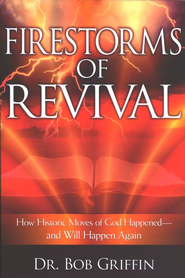Firestorms of Revival: How Historic Moves of God Happened and Will Happen Again  -     By: Bob Griffin