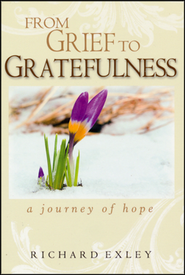 From Grief To Gratefulness: A Journey of Hope  -     By: Richard Exley