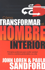 Cómo Transformar el Hombre Interior  (Transforming the Inner Man)  -              By: John Loren Sandford, Paula Sandford