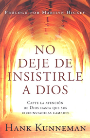 No deje de Insistirle a Dios  (Don't Leave God Alone)  -              By: Hank Kunneman
