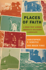 Places of Faith: A Road Trip Across America's Religious Landscape  -              By: Christopher P. Scheitle, Roger Finke