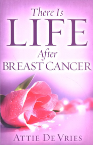 There Is Life After Breast Cancer  -     By: Attie De Vries