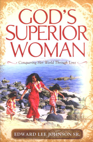 God's Superior Woman  -     By: Edward Lee Johnson Sr.