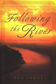 Following The River:  A Vision for Corporate Worship  -     By: Bob Sorge