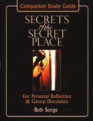 Secrets of The Secret Place: Companion Study Guide:  For Personal Reflection & Group Discussion  -              By: Bob Sorge