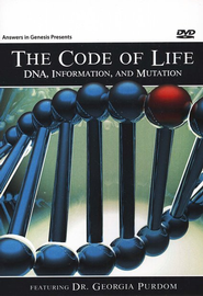 The Code Of Life DNA, Information, and Mutation  -              By: Dr. Georgia Purdom
