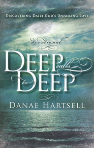 Deep Calls to Deep: Discovering Daily God's Unfailing Love  -     By: Danae Hartsell