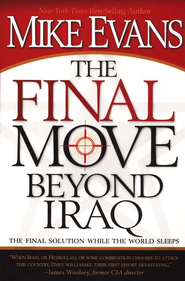 The Final Move Beyond Iraq: The Final Solution While The World Sleeps  -     By: Mike Evans