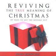 Reviving the True Meaning of Christmas: 101 Ways to Get the Message Out  -     By: Doug Dauntless