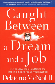 Caught Between a Dream and a Job: How to Leave the 9 to 5 Behind and Step Into the Life You've Always Wanted  -     By: Delatorro McNeal II