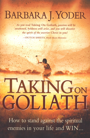 Taking On Goliath: How to Stand Against the Spiritual Enemines in Your Life and Win...  -              By: Barbara Yoder
