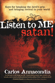 Listen to Me Satan!: Keys To Breaking The Devil's Grip and Bringing Revival To Your World  -     By: Carlos Annacondia