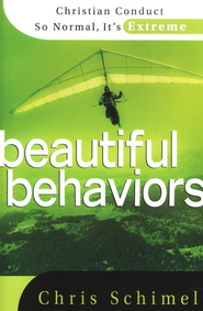 Beautiful Behaviors: Christian Conduct So Normal It's Extreme  -     By: Chris Schimel
