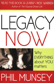 Legacy Now: Why Everything About You Matters   -     By: Phil Munsey