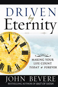 Driven by Eternity: Making Your Life Count Today & Forever - eBook  -     By: John Bevere