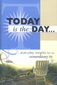 Today is The Day: Everyday Insights For An Extraordinary Life  -     By: Candy Paull