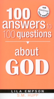 100 Answers to 100 Questions About God  -     By: S.M. Hupp