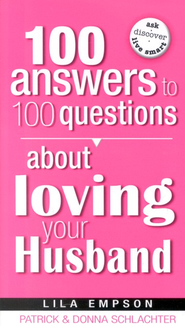 100 Answers to 100 Questions About Loving Your Husband  -     By: Patrick Schlachter, Donna Schlachter