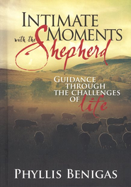 Intimate Moments with The Shepherd: Guidance Through THe Challenges of Life  -     By: Phyllis Benigas