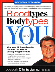 Blood Types, Body Types, and You (Revised & Updated): Why Your Unique Genetic Code is The Key to Losing Weight For Life  -     By: Joseph Christiano