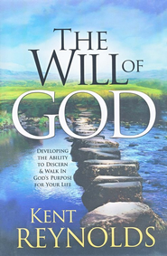 The Will of God: Developing the Ability to Discern & Walk in God's Purpose For YOur Life  -     By: Kent Reynolds