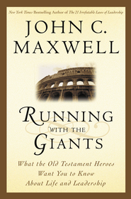 Running with the Giants: What the Old Testament Heroes Want You to Know About Life and Leadership - eBook  -     By: John C. Maxwell
