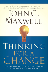 Thinking for a Change: 11 Ways Highly Successful People Approach Life and Work - eBook  -     By: John C. Maxwell
