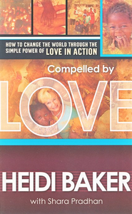 Compelled by Love: How to Change the World Through the Simple Power of Love in Action  -     By: Heidi Baker