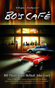Bo's Cafe: A Novel - eBook  -     By: Bill Thrall, Bruce McNicol, John Lynch