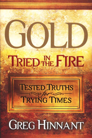 Gold Tried in The Fire: Tested Truths for Trying Times  -              By: Greg Hinnant
