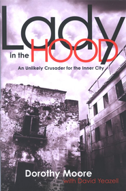 Lady in The Hood: An Unlikely Crusader for The Inner City  -     By: Dorothy Moore