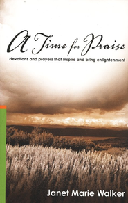 A Time For Praise: Devotions and Prayers That Inspire and Bring Enlightenment  -     By: Janet Marie Walker