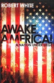 Awake America! A Nation Under Siege   -     By: Robert White