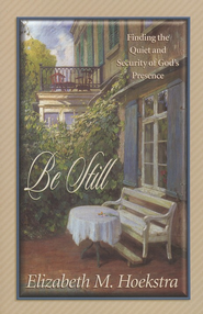 Be Still: Finding the Quiet and Security of   God's Presence  -     By: Elizabeth Hoekstra