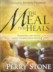 The Meal That Heals: Enjoying Intimate, Daily Communion with God  -     By: Perry Stone