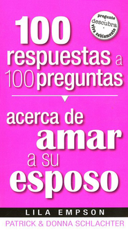 100 Respuestas a 100 Preguntas Acerca de Amar a su Esposo   (100 Answers to 100 Questions about Loving Your Husband)   -     By: Patrick Schlachter, Donna Schlachter